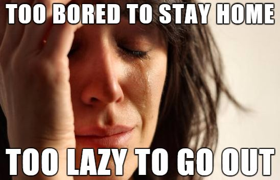 first-world-problem-bored-lazy